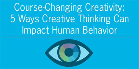 Course-Changing Creativity: 5 Ways Creative Thinking Can Impact Human Behavior