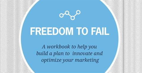 Freedom To Fail: Build A Plan To Innovate And Optimize Your Marketing